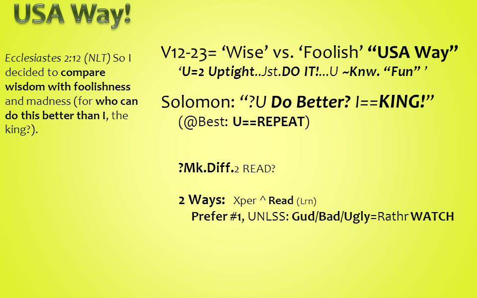 V12-23= 'Wise' vs. 'Foolish' USA Way 'U=2 Uptight..Jst.DO IT!...U ~Knw.