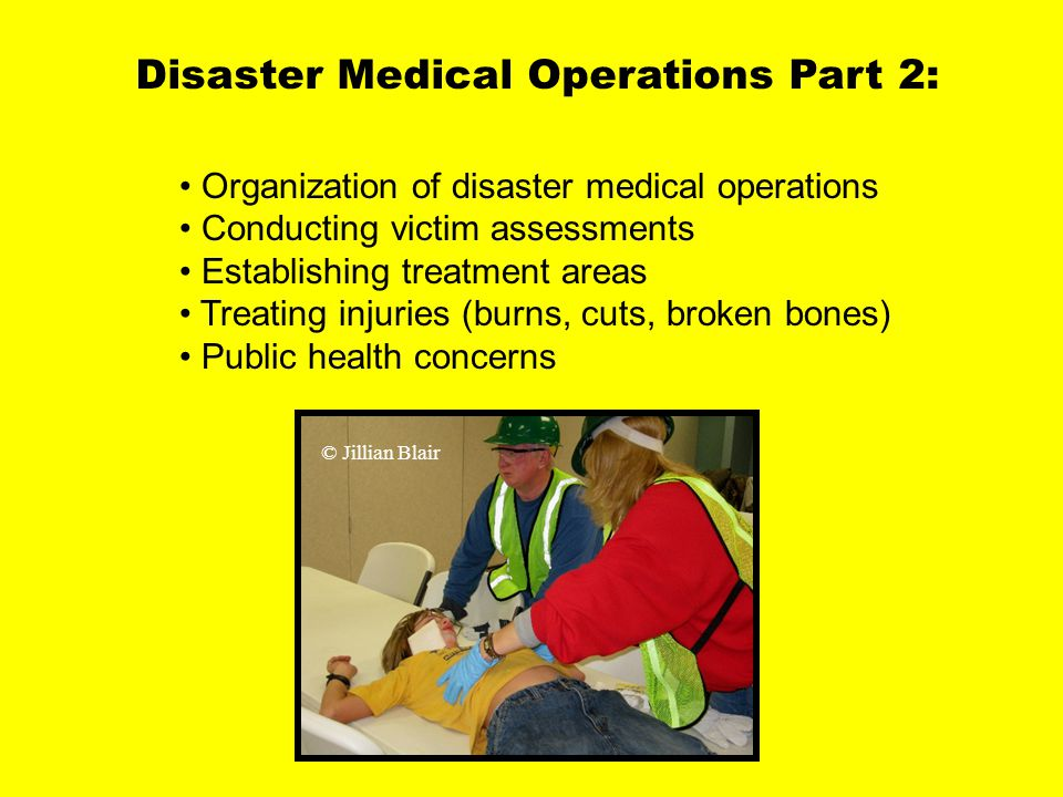Medical Operations 2 Organization of disaster medical operations Conducting victim assessments Establishing treatment areas Treating injuries (burns,