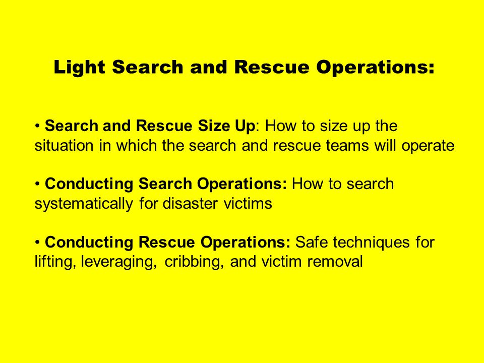Light search and rescue operations Light Search and Rescue Operations: Search and Rescue Size Up: How to size up the situation in which the search and