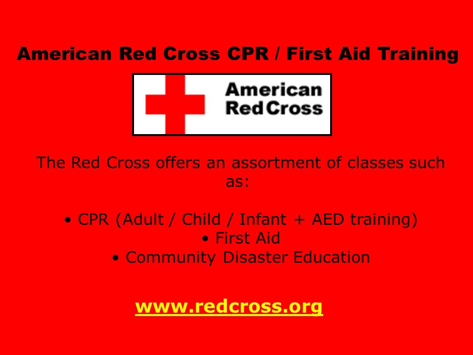 American Red Cross 1 American Red Cross CPR / First Aid Training The Red Cross offers an assortment of classes such as: CPR (Adult / Child / Infant +