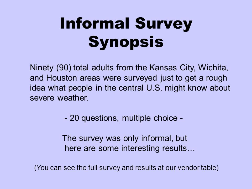 Informal Survey Synopsis Ninety (90) total adults from the Kansas City, Wichita, and Houston areas were surveyed just to get a rough idea what people in the central U.S.