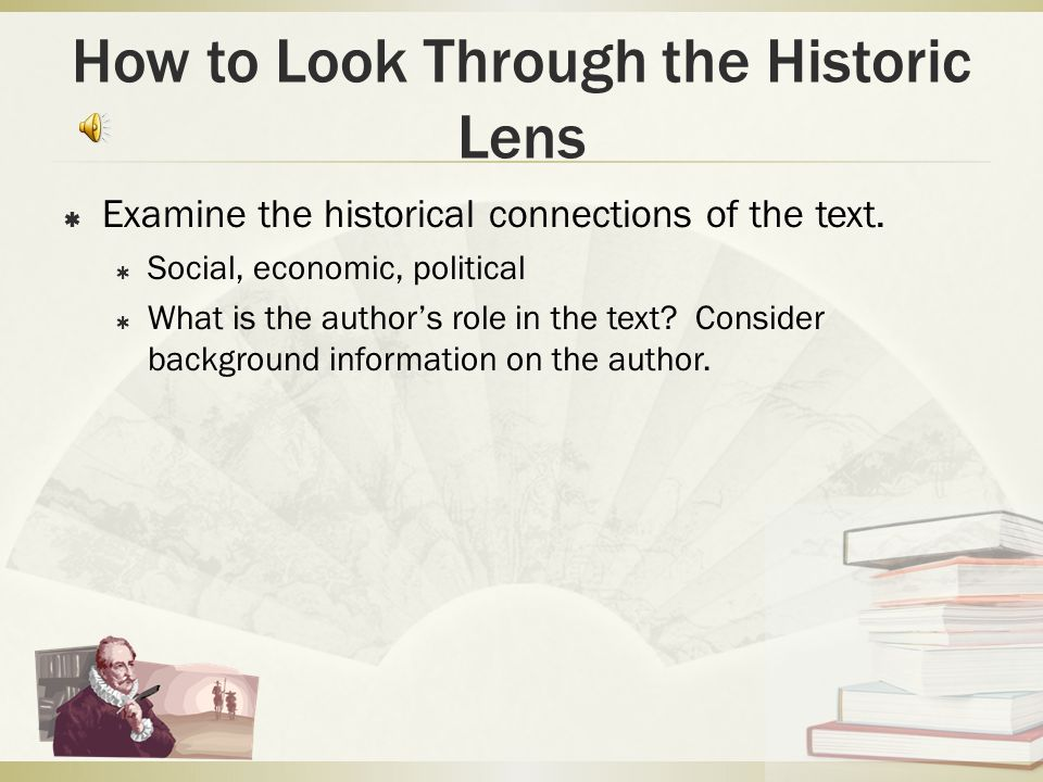 How to Look Through the Historic Lens  Examine the historical connections of the text.