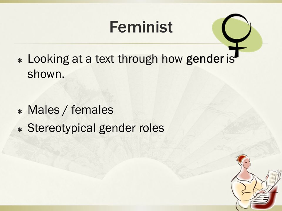 Feminist  Looking at a text through how gender is shown.
