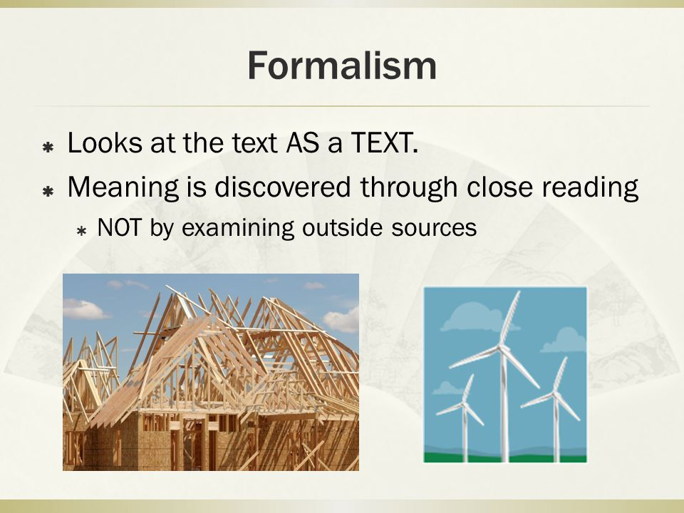 Formalism  Looks at the text AS a TEXT.