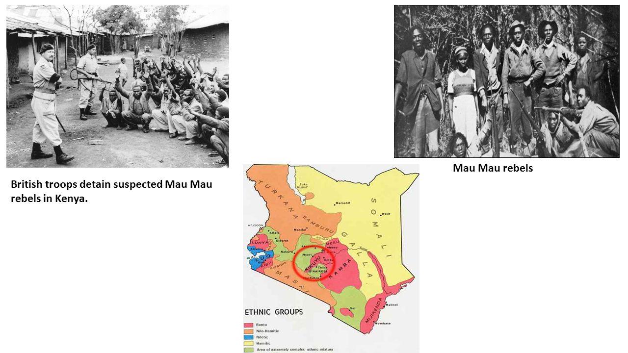 British troops detain suspected Mau Mau rebels in Kenya. Mau Mau rebels