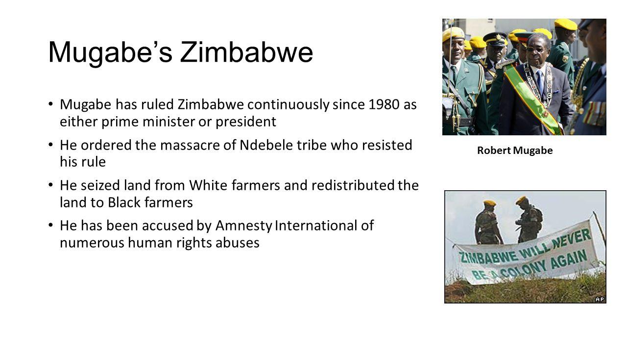 Mugabe's Zimbabwe Mugabe has ruled Zimbabwe continuously since 1980 as either prime minister or president He ordered the massacre of Ndebele tribe who