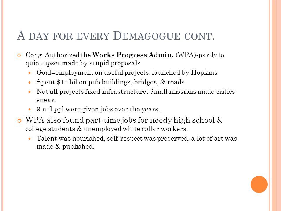 A DAY FOR EVERY D EMAGOGUE CONT. Cong. Authorized the Works Progress Admin.
