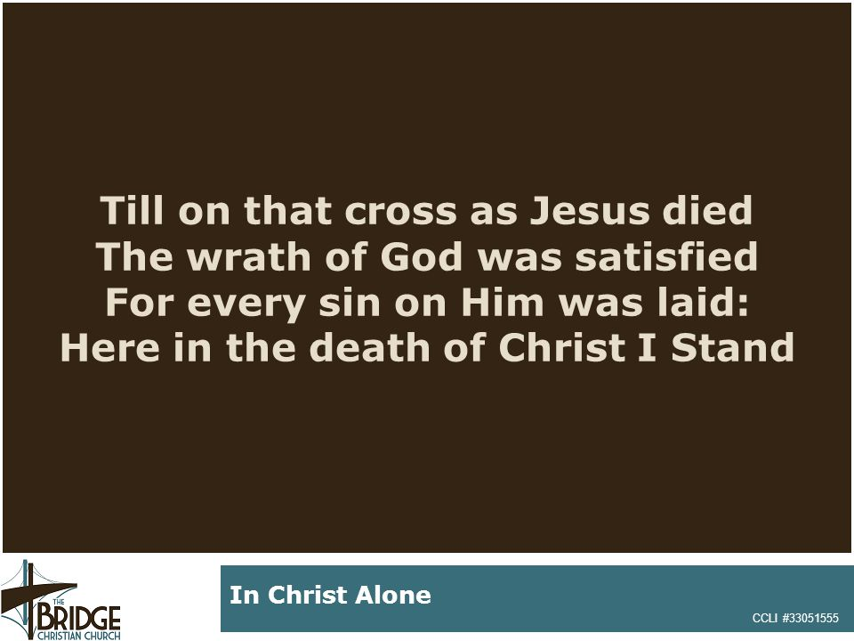 There in the ground His body lay Light of the world by darkness slain Then bursting forth in glorious Day Up from the grave He rose again CCLI #33051555 In Christ Alone