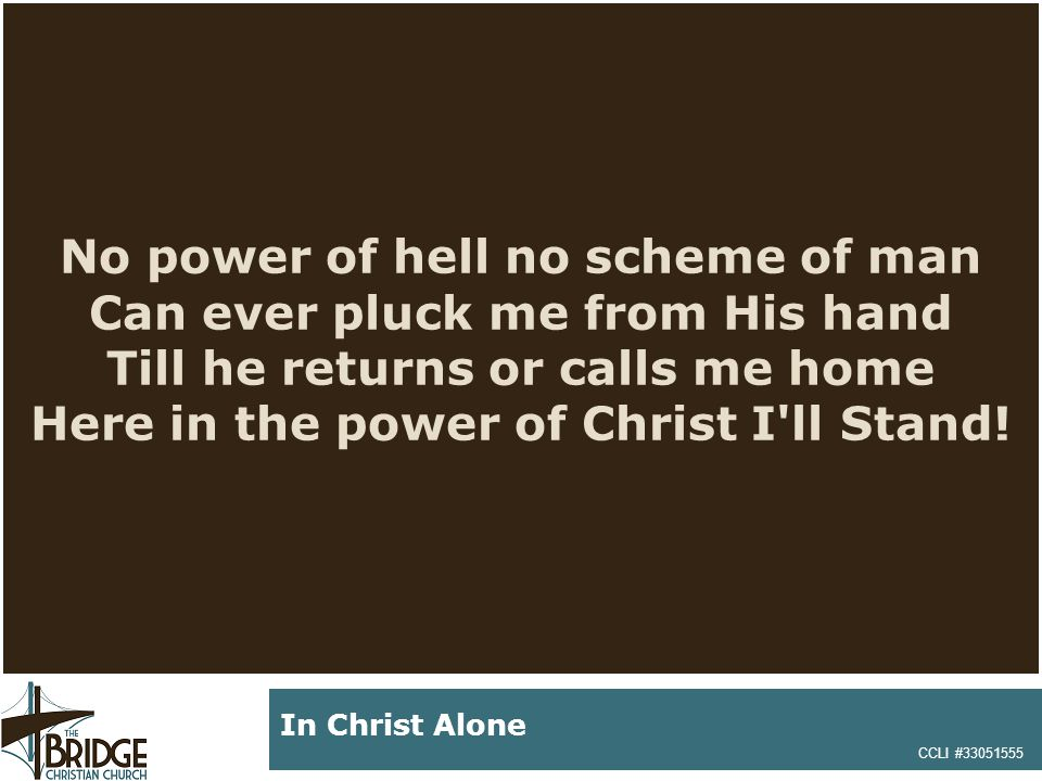 No power of hell no scheme of man Can ever pluck me from His hand Till he returns or calls me home Here in the power of Christ I ll Stand.