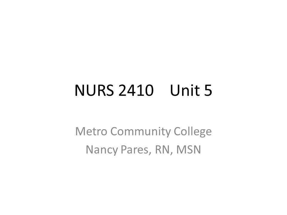 NURS 2410 Unit 5 Metro Community College Nancy Pares, RN, MSN