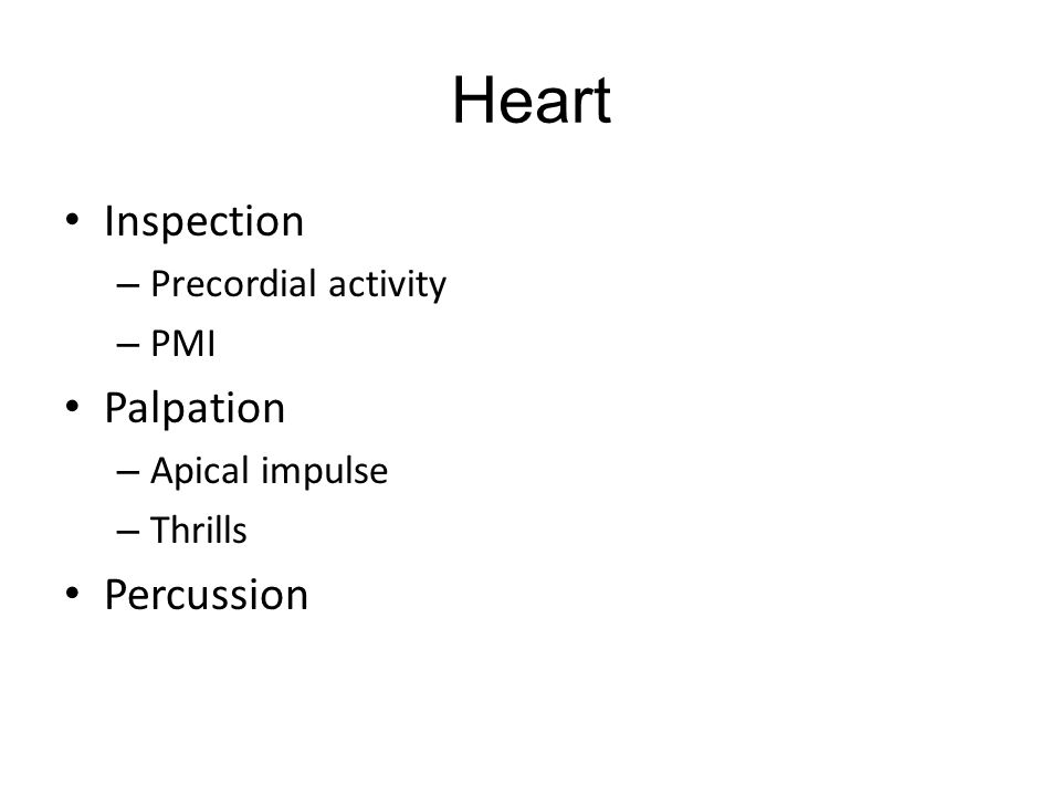 Heart Inspection – Precordial activity – PMI Palpation – Apical impulse – Thrills Percussion