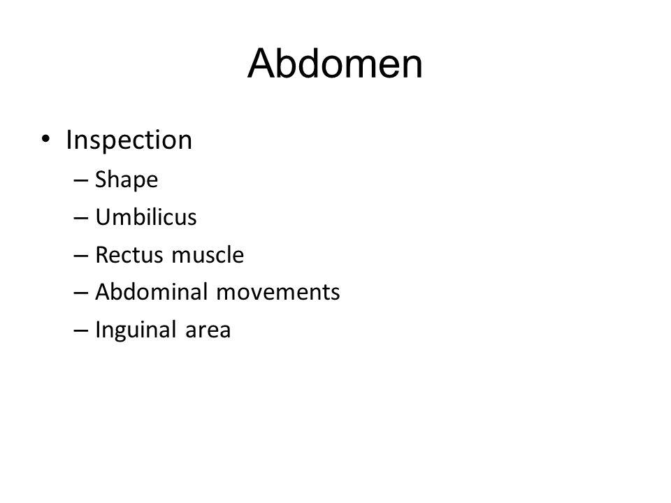 Abdomen Inspection – Shape – Umbilicus – Rectus muscle – Abdominal movements – Inguinal area