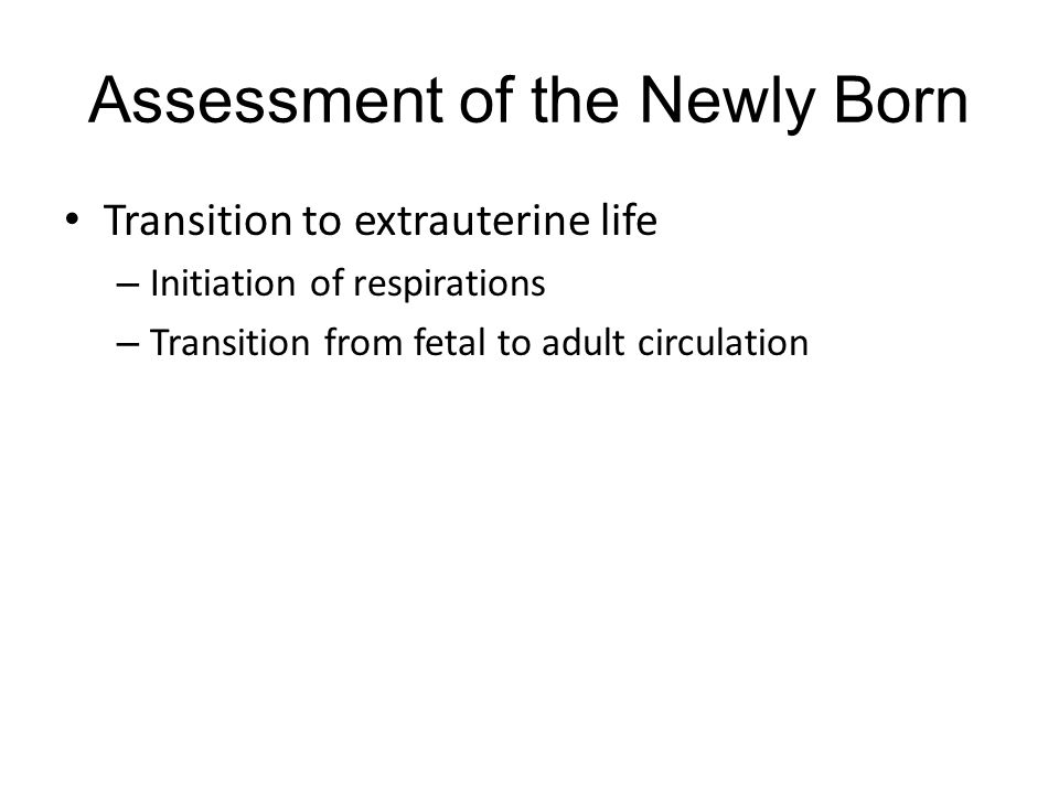 Assessment of the Newly Born Transition to extrauterine life – Initiation of respirations – Transition from fetal to adult circulation