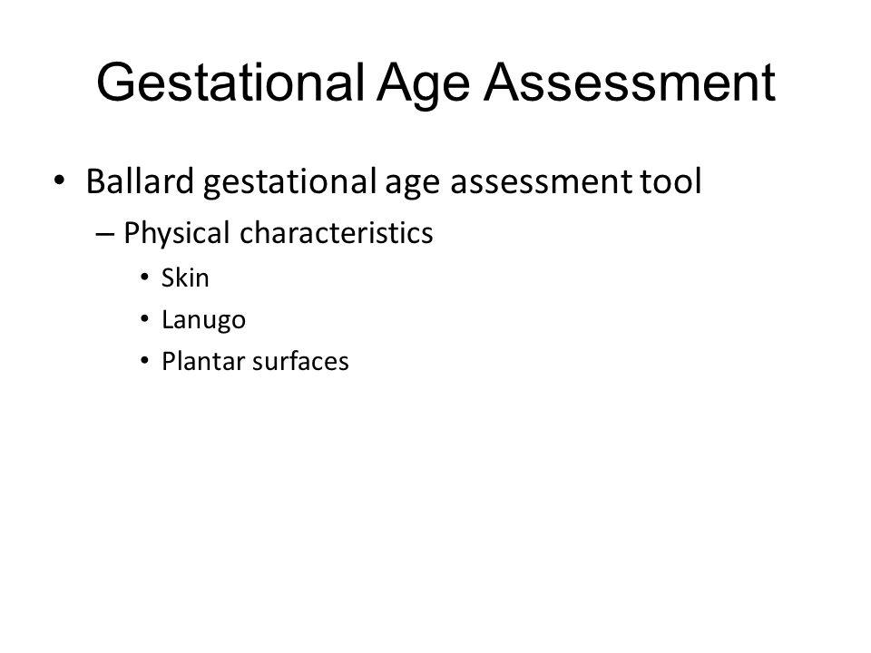 Gestational Age Assessment Ballard gestational age assessment tool – Physical characteristics Skin Lanugo Plantar surfaces