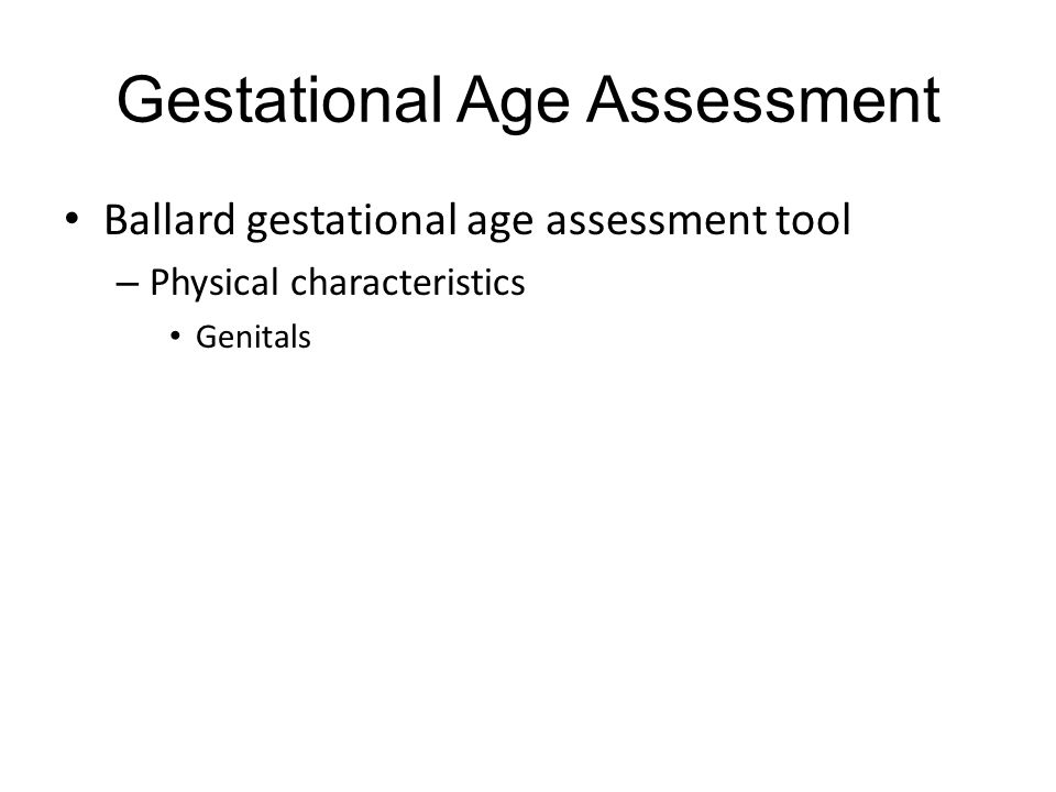 Gestational Age Assessment Ballard gestational age assessment tool – Physical characteristics Genitals