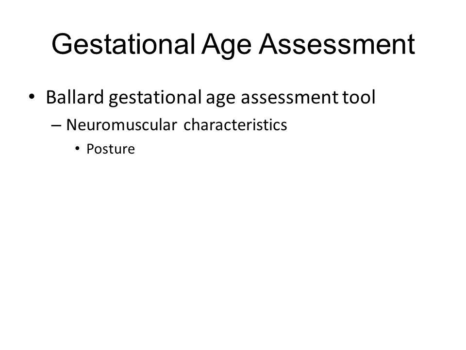 Gestational Age Assessment Ballard gestational age assessment tool – Neuromuscular characteristics Posture