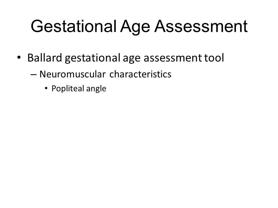 Gestational Age Assessment Ballard gestational age assessment tool – Neuromuscular characteristics Popliteal angle