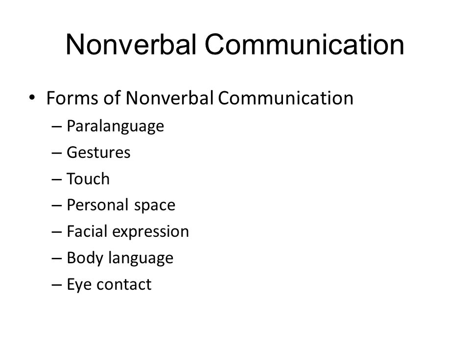 Nonverbal Communication Forms of Nonverbal Communication – Paralanguage – Gestures – Touch – Personal space – Facial expression – Body language – Eye contact