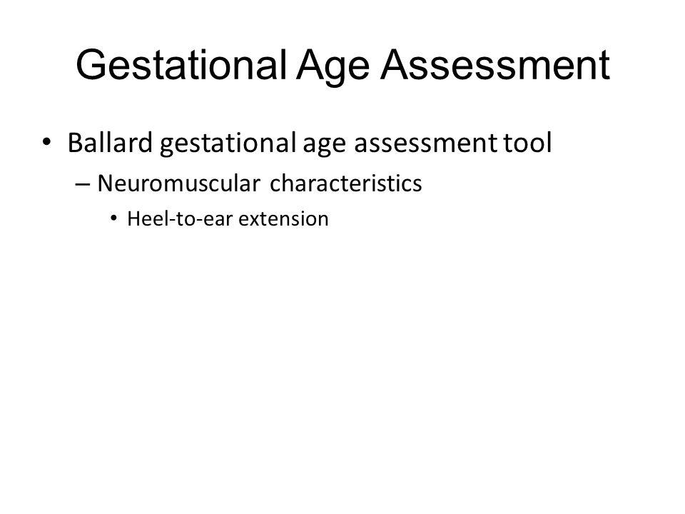 Gestational Age Assessment Ballard gestational age assessment tool – Neuromuscular characteristics Heel-to-ear extension