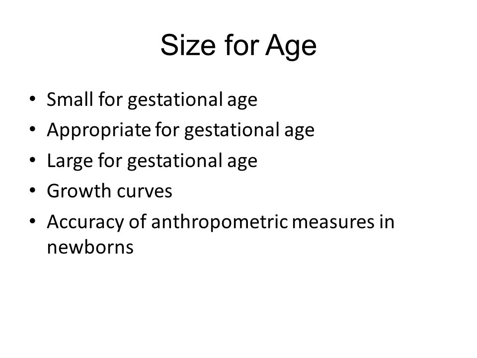 Size for Age Small for gestational age Appropriate for gestational age Large for gestational age Growth curves Accuracy of anthropometric measures in newborns