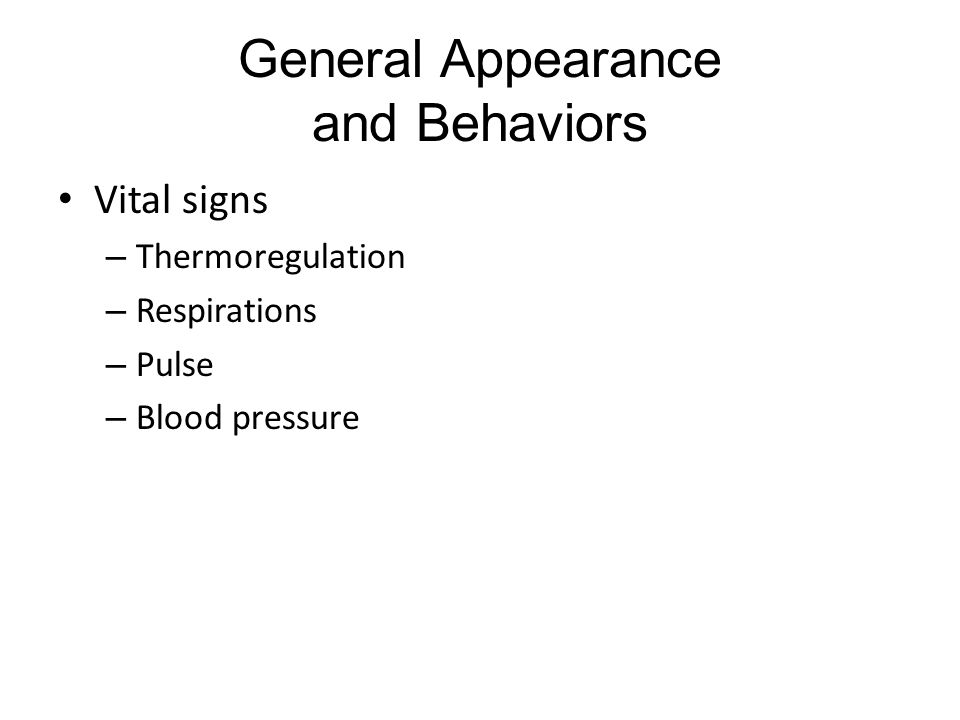 General Appearance and Behaviors Vital signs – Thermoregulation – Respirations – Pulse – Blood pressure