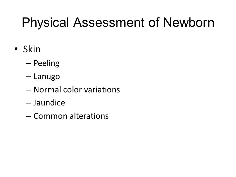 Physical Assessment of Newborn Skin – Peeling – Lanugo – Normal color variations – Jaundice – Common alterations