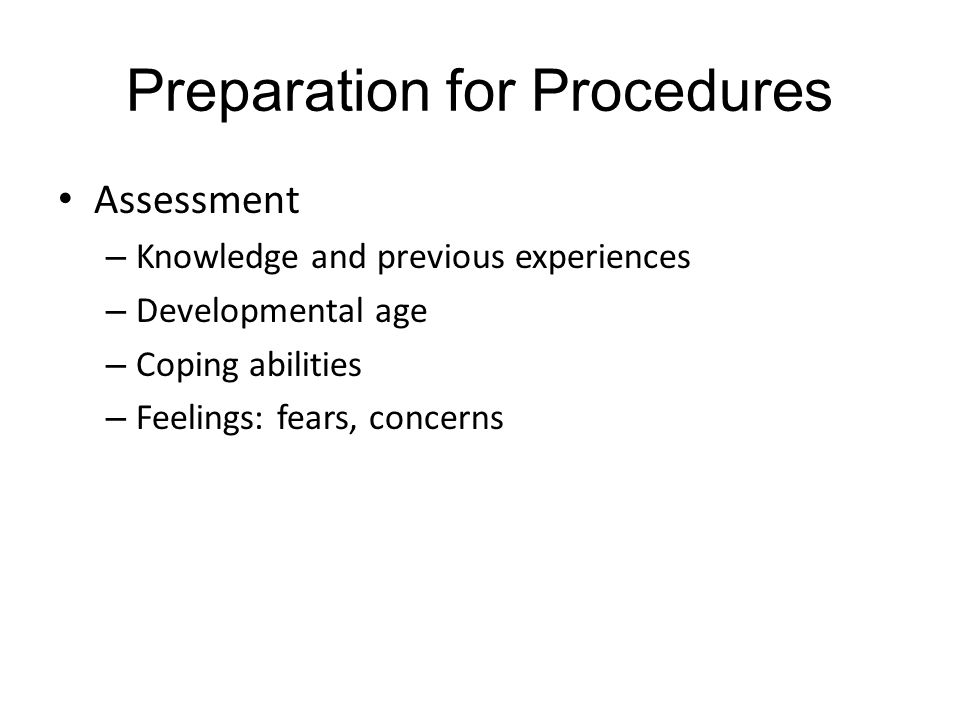 Preparation for Procedures Assessment – Knowledge and previous experiences – Developmental age – Coping abilities – Feelings: fears, concerns