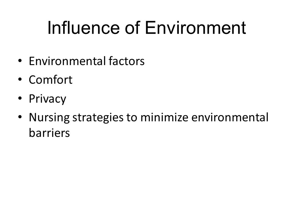 Influence of Environment Environmental factors Comfort Privacy Nursing strategies to minimize environmental barriers