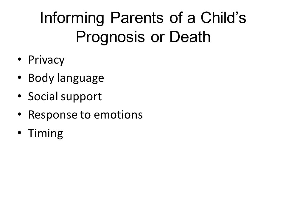 Informing Parents of a Child's Prognosis or Death Privacy Body language Social support Response to emotions Timing
