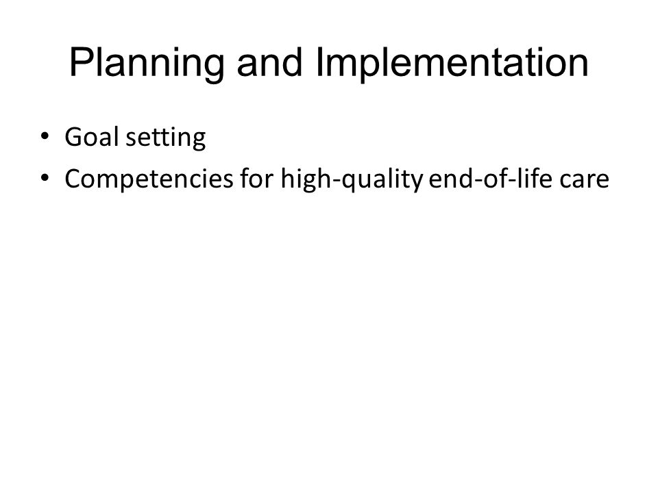 Planning and Implementation Goal setting Competencies for high-quality end-of-life care