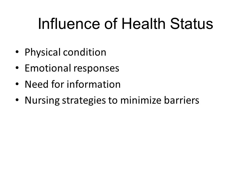 Influence of Health Status Physical condition Emotional responses Need for information Nursing strategies to minimize barriers