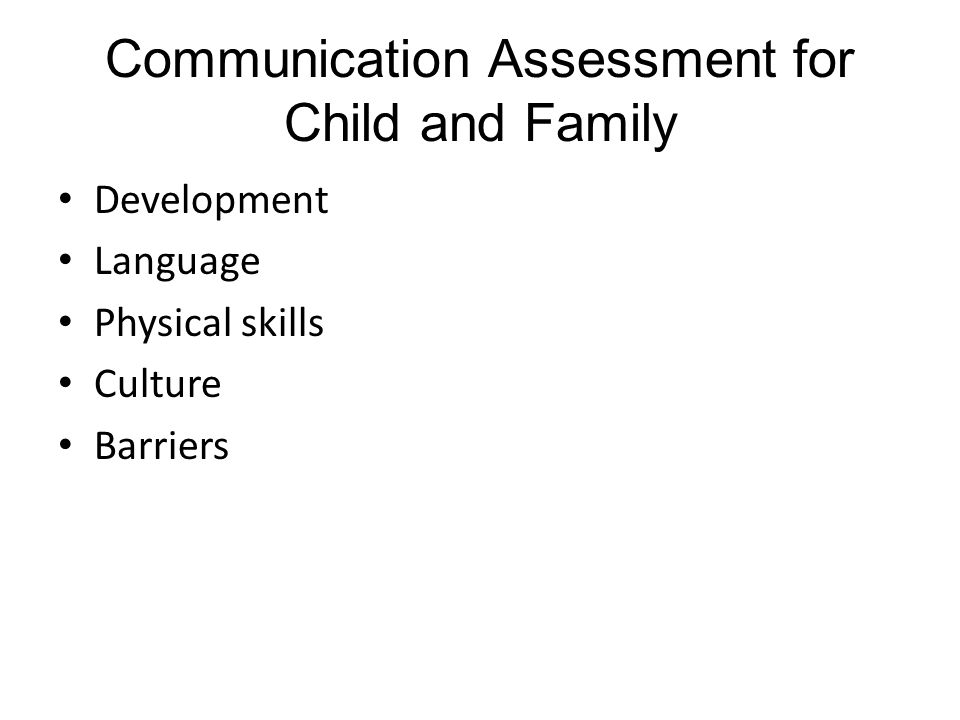 Communication Assessment for Child and Family Development Language Physical skills Culture Barriers