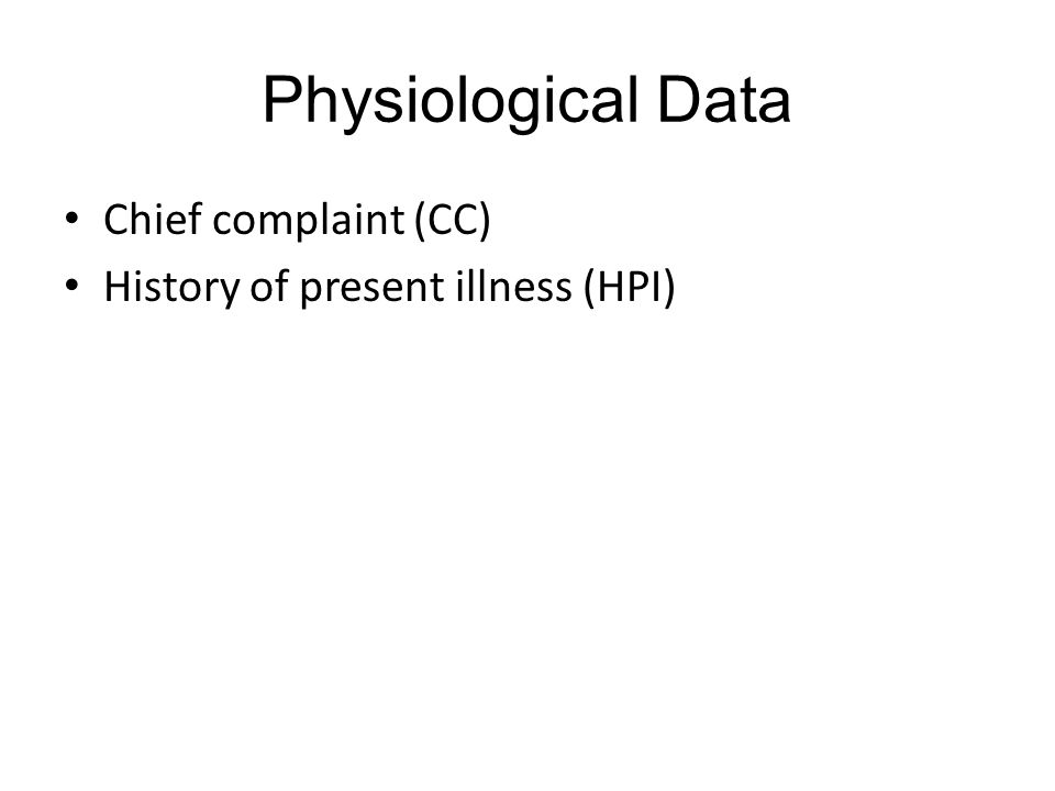 Physiological Data Chief complaint (CC) History of present illness (HPI)