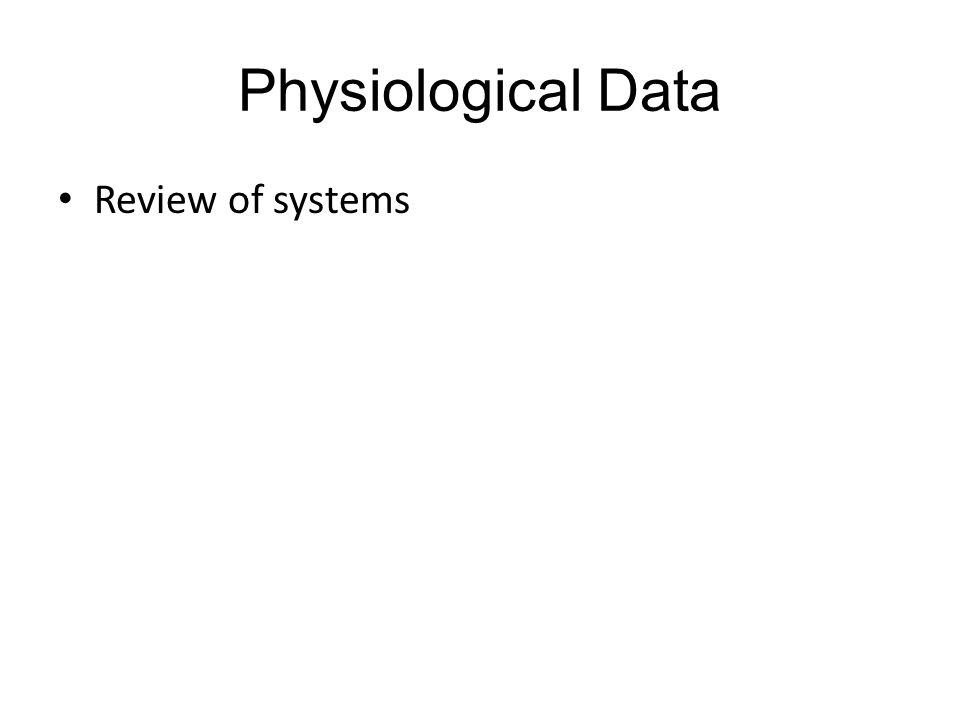 Physiological Data Review of systems