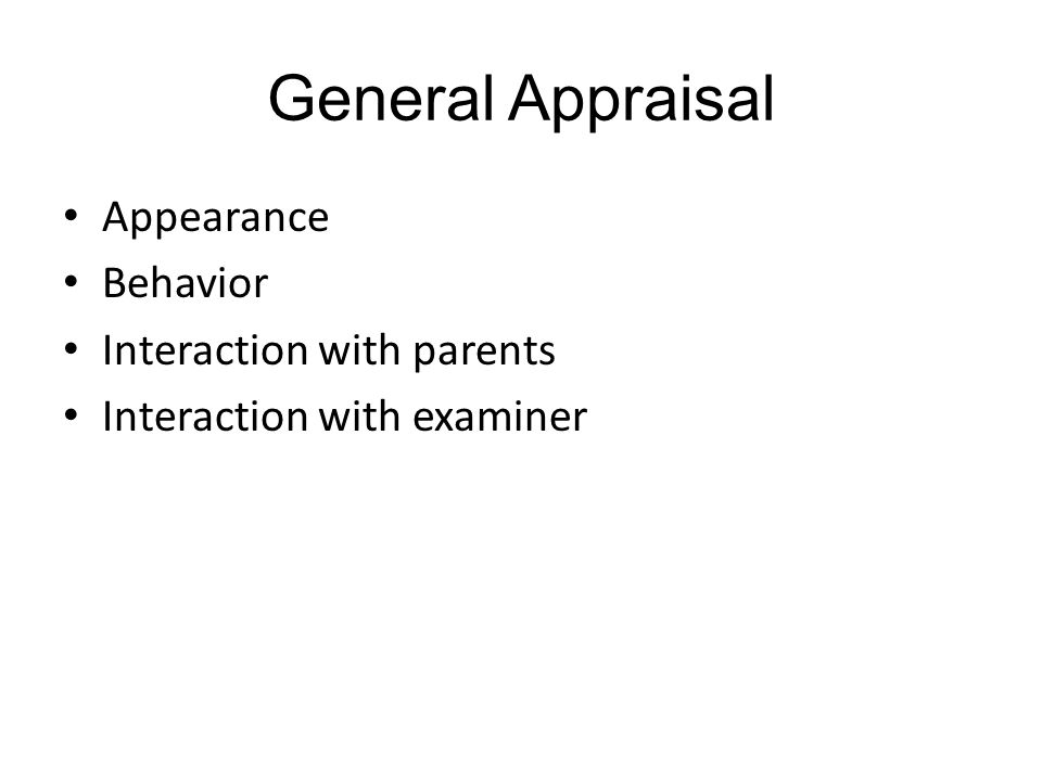 General Appraisal Appearance Behavior Interaction with parents Interaction with examiner