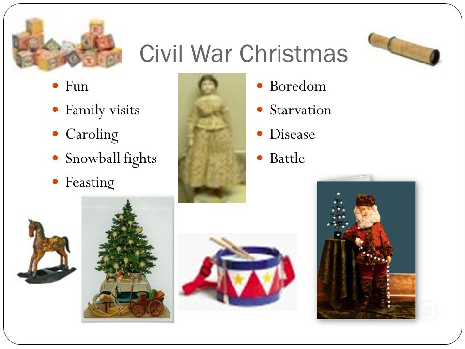 Civil War Christmas Christmas was NOT a National Holiday during the Civil War.