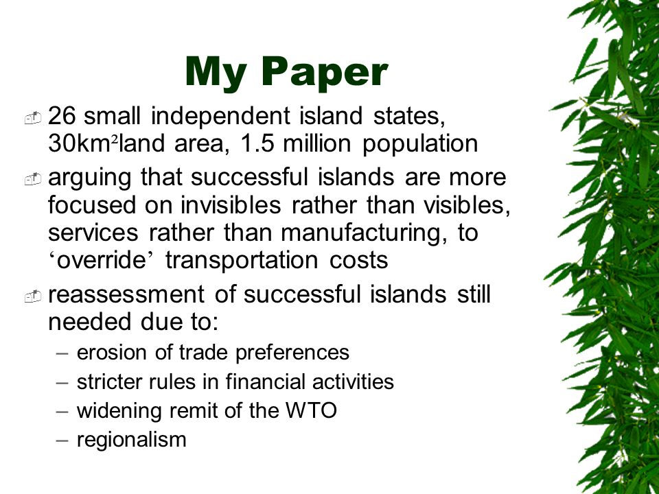 Summing Up  Islands still too dependent on primary sector  Manufacturing not affordable, unless one has developed a niche market (Bahrain, Seychelles)  Focus on services should not be restricted to tourism due to increased competition