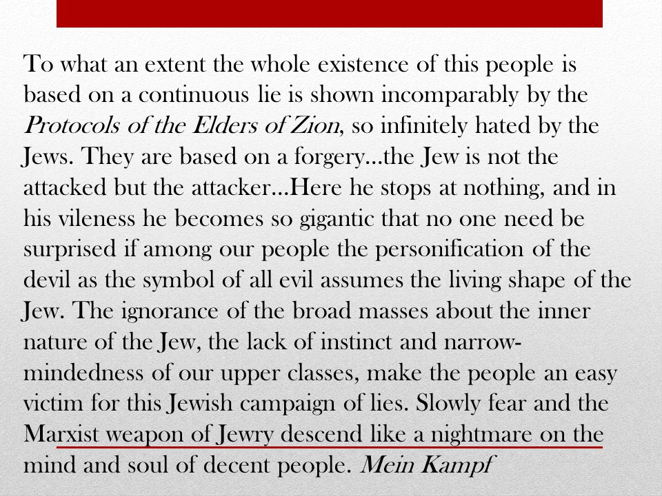 To what an extent the whole existence of this people is based on a continuous lie is shown incomparably by the Protocols of the Elders of Zion, so infinitely hated by the Jews.