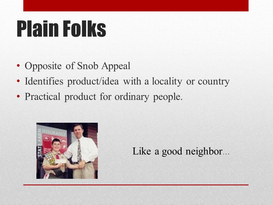 Plain Folks Opposite of Snob Appeal Identifies product/idea with a locality or country Practical product for ordinary people.
