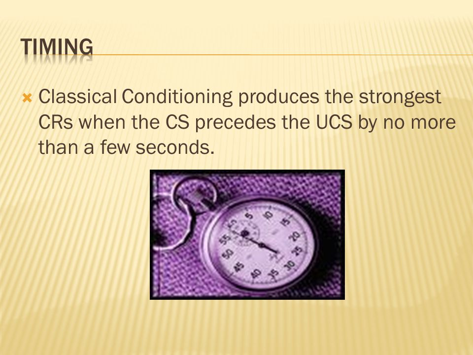 Classical Conditioning produces the strongest CRs when the CS precedes the UCS by no more than a few seconds.