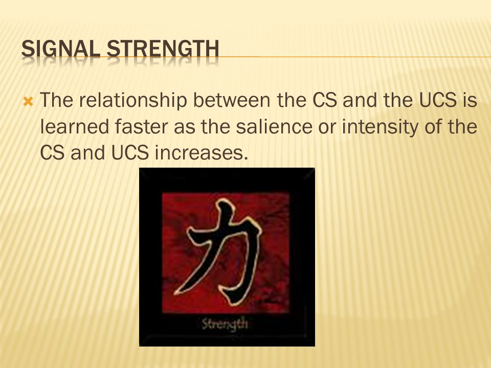  The relationship between the CS and the UCS is learned faster as the salience or intensity of the CS and UCS increases.