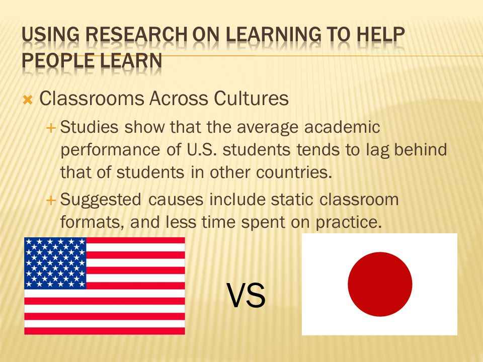  Classrooms Across Cultures  Studies show that the average academic performance of U.S. students tends to lag behind that of students in other count