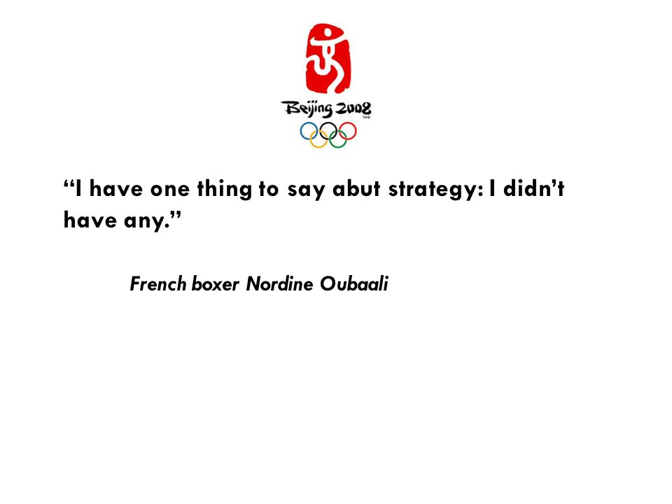 I have one thing to say abut strategy: I didn't have any. French boxer Nordine Oubaali