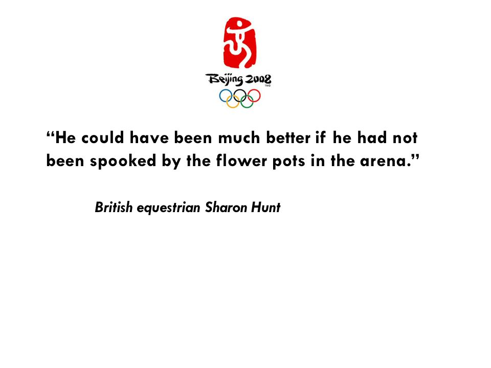 He could have been much better if he had not been spooked by the flower pots in the arena. British equestrian Sharon Hunt