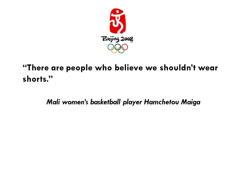 There are people who believe we shouldn't wear shorts. Mali women's basketball player Hamchetou Maiga