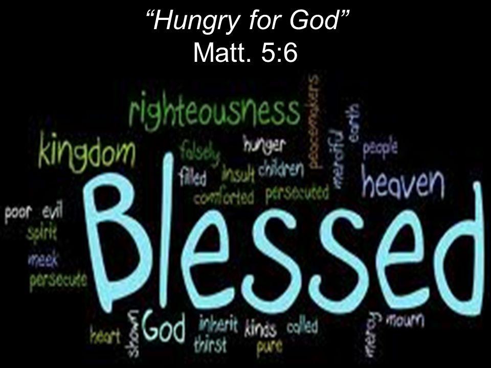 Hungry for God Matt. 5:6