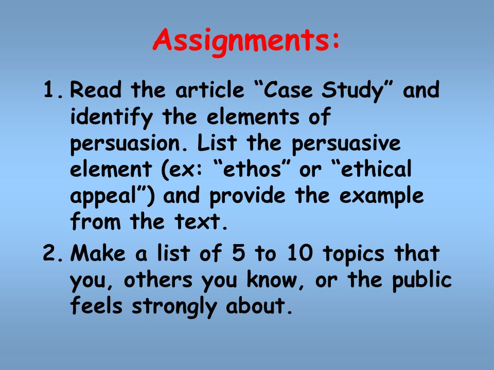 Assignments: 1.Read the article Case Study and identify the elements of persuasion.