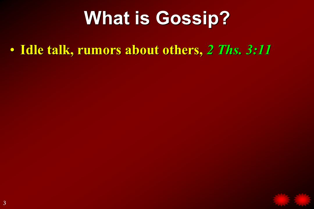 My Name is Gossip I have no respect for justice.I maim without killing.