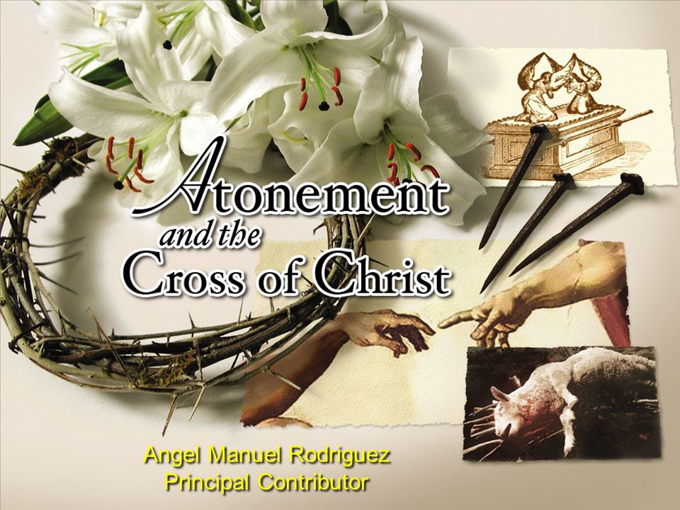 Atonement and the Cross of Christ Contents 1.God's Nature: The Basis of Atonement 2.