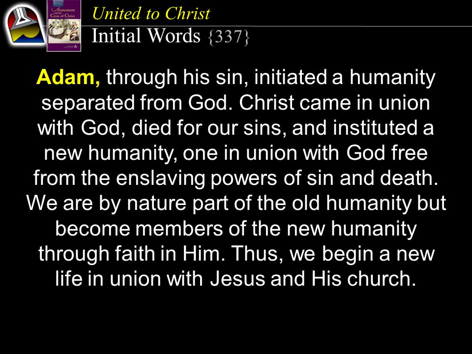 United to Christ Quick Look 1.Adam: Old Humanity (Romans 5:19a) 2.